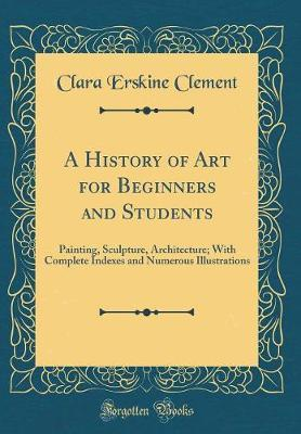 A History of Art for Beginners and Students by Clara Erskine Clement image