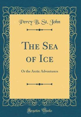 The Sea of Ice by Percy B. St John