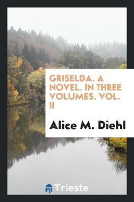 Griselda. a Novel. in Three Volumes. Vol. II by Alice M. Diehl image