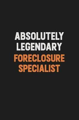 Absolutely Legendary Foreclosure Specialist by Camila Cooper