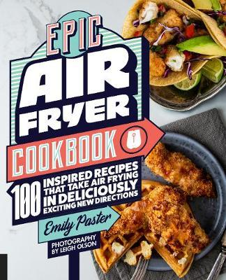 Epic Air Fryer Cookbook by Emily Paster image