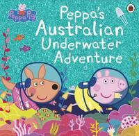 Peppa Pig: Peppa's Australian Underwater Adventure by Peppa Pig