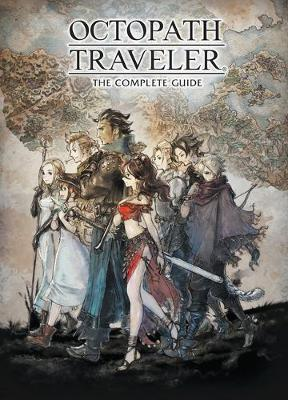 Octopath Traveler: The Complete Guide by Square Enix Square Enix