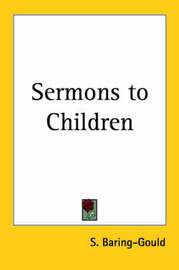 Sermons to Children (1907) by S Baring.Gould