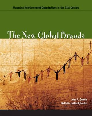 The New Global Brands: Managing Non-government Organizations in the 21st Century by John A Quelch