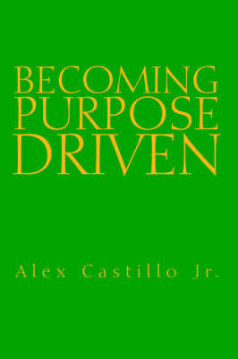 Becoming Purpose Driven by Alex Jr. Castillo