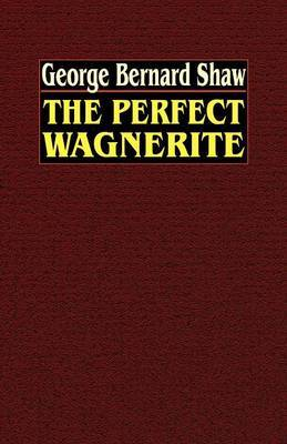 The Perfect Wagnerite by George Bernard Shaw