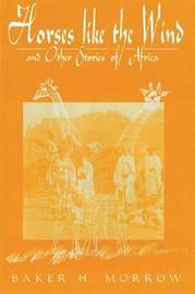 Horses Like the Wind: and Other Stories of Africa by Baker H Morrow image