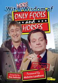 More Wit and Wisdom of Only Fools and Horses by Dan Sullivan