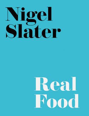 Nigel Slater's Real Food by Nigel Slater
