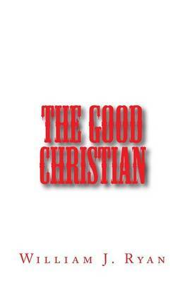 The Good Christian by William J Ryan image