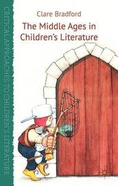 The Middle Ages in Children's Literature by Clare Bradford