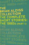 The Complete Short Stories: the 1980s (Part 1) by Brian Aldiss