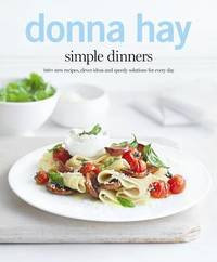 Simple Dinners: 140+ New Recipes, Clever Ideas and Speedy Solutions for Every Day by Donna Hay