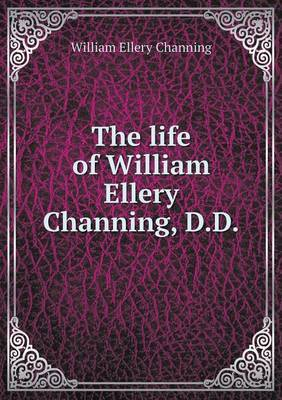 The Life of William Ellery Channing, D.D by William Ellery Channing image