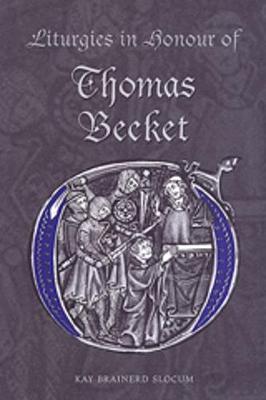 Liturgies in Honour of Thomas Becket by Kay Brainerd Slocum