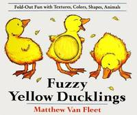 Fuzzy Yellow Ducklings: Fold-Out Fun With Textures, Colors,Shapes, Animmals by Matthew Van Fleet