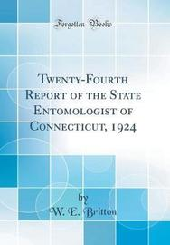 Twenty-Fourth Report of the State Entomologist of Connecticut, 1924 (Classic Reprint) by W.E. Britton image
