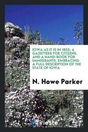 Iowa as It Is in 1855; A Gazetteer for Citizens, and a Hand-Book for Immigrants, Embracing a Full Description of the State of Iowa by N Howe Parker image