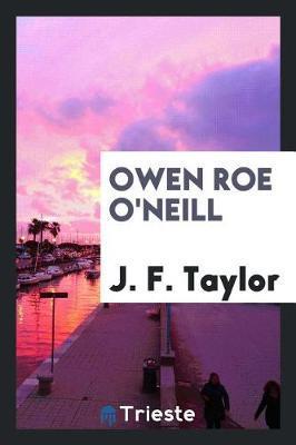 Owen Roe O'Neill by J F Taylor