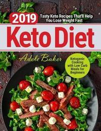 Keto Diet 2019 by Adele Baker