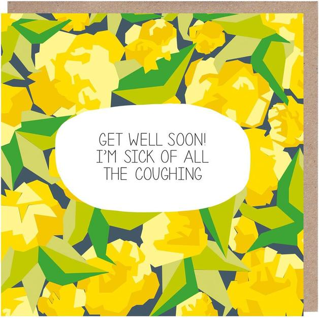 Floral: I'm Sick of All the Coughing Get Well Soon Card