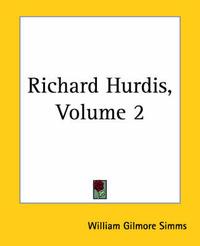 Richard Hurdis, Volume 2 by William Gilmore Simms
