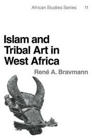 Islam and Tribal Art in West Africa by Rene A. Bravmann image
