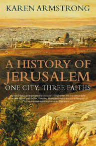A History of Jerusalem: One City, Three Faiths by Karen Armstrong