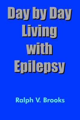 Day by Day Living with Epilepsy by Ralph V. Brooks