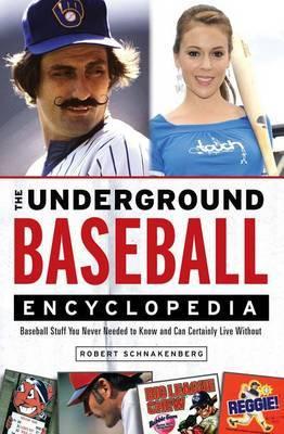 The Underground Baseball Encyclopedia by Schnakenberg
