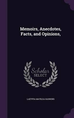 Memoirs, Anecdotes, Facts, and Opinions, by Laetitia Matilda Hawkins image