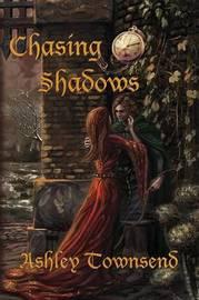 Chasing Shadows by Ashley Townsend