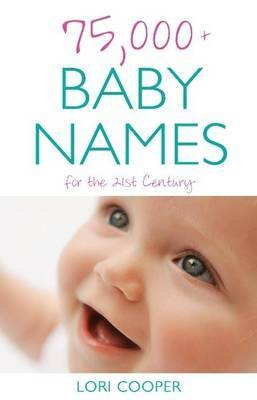 75,000+ Baby Names for the 21st Century by Lori Cooper