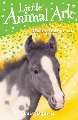 Little Animal Ark: 12: The Friendly Foal by Lucy Daniels