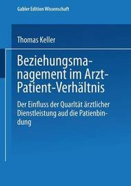 Beziehungsmanagement Im Arzt-Patient-Verhaltnis by Thomas Keller