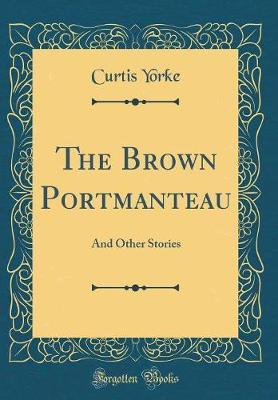 The Brown Portmanteau by Curtis Yorke