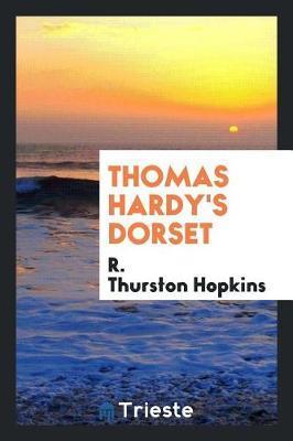 Thomas Hardy's Dorset by R.Thurston Hopkins