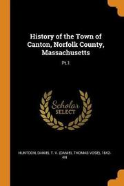History of the Town of Canton, Norfolk County, Massachusetts by Daniel T 1842- 4n Huntoon