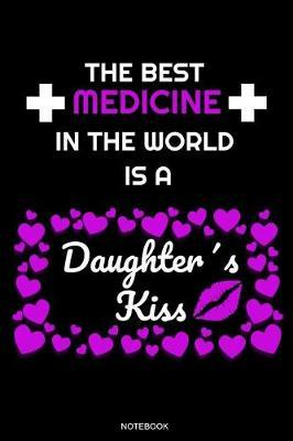 The Best Medicine in the World is A Daughter's Kiss by Mutti Books