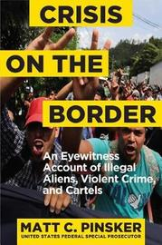 Crisis on the Border by Matt C Pinsker