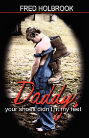 Daddy, Your Shoes Didn't Fit My Feet by Fred, Holbrook