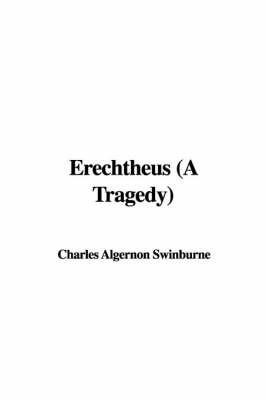 Erechtheus (a Tragedy) by Charles Algernon Swinburne