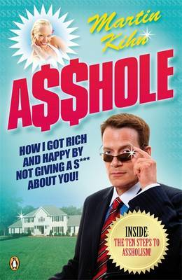 Asshole: How I Got Rich and Happy by Not Giving a @!?* About You by Martin Kihn image