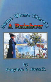 Some Where There's a Rainbow by Graydon E. Horath image