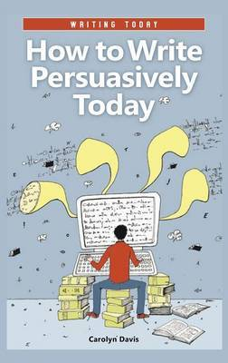 How to Write Persuasively Today by Carolyn Davis image