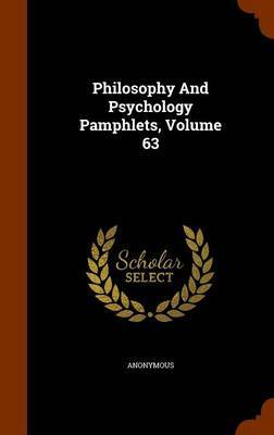 Philosophy and Psychology Pamphlets, Volume 63 by * Anonymous