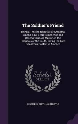 The Soldier's Friend by Susan E. D. Smith