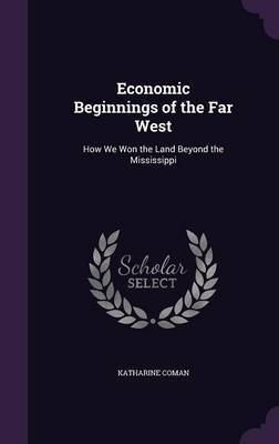 Economic Beginnings of the Far West by Katharine Coman image