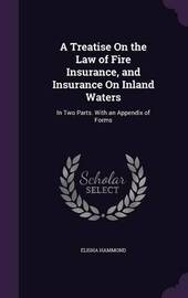 A Treatise on the Law of Fire Insurance, and Insurance on Inland Waters by Elisha Hammond